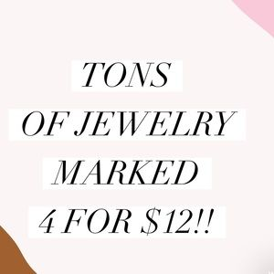 Tons of Jewelry items marked 4 for $12!!!
